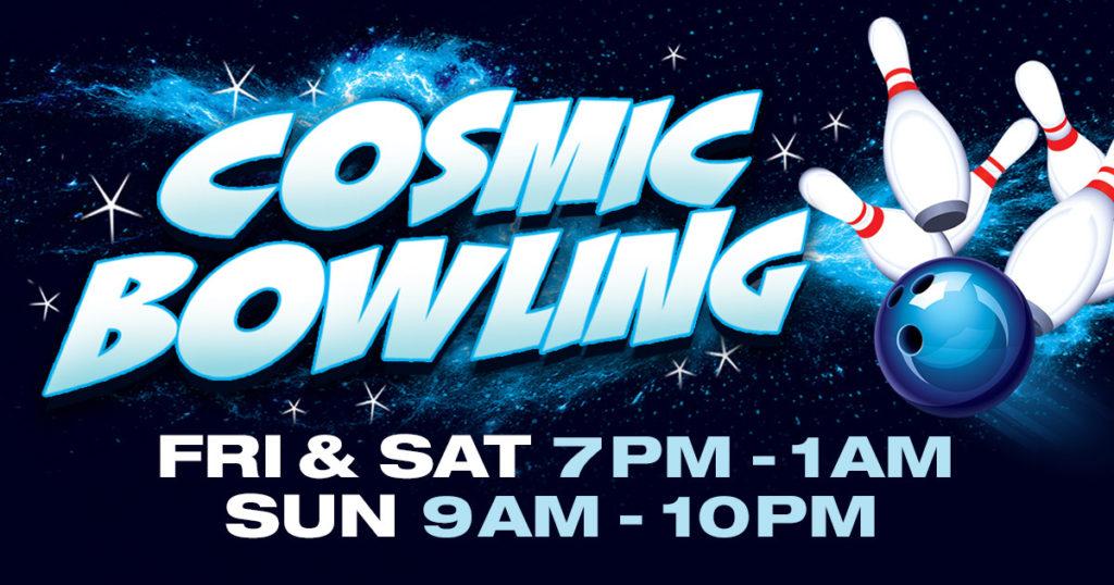 Cosmic Bowling: Fri & Sat 7pm - 1am, Sun 9am - 10pm