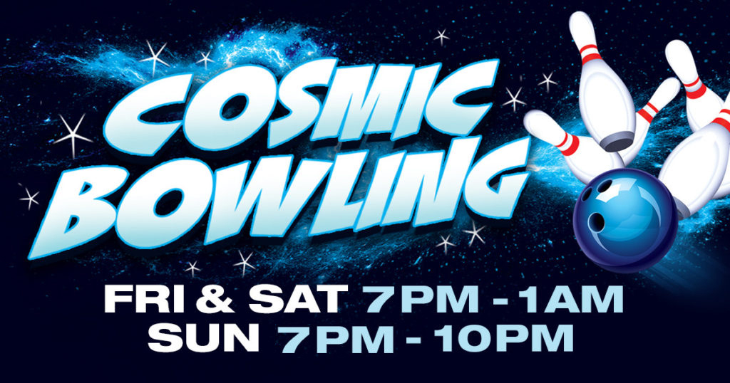 Cosmic Bowling: Fri & Sat 7pm - 1am, Sun 9am - 10pm